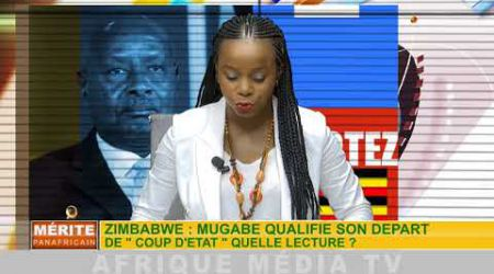 MUGABE QUALIFIE SON DÉPART DE COUP D'ÉTAT ! |LE MERITE PANAFRICAIN DU 16 03 2018.