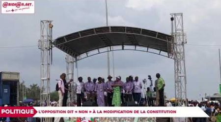 Politique : L'opposition dit «non» à la modification de la constitution