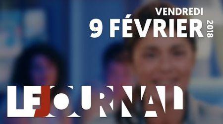 LE JOURNAL - VENDREDI 9 FEVRIER 2018