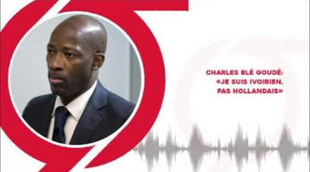 Charles Blé Goudé  «Je suis Ivoirien, pas Hollandais»