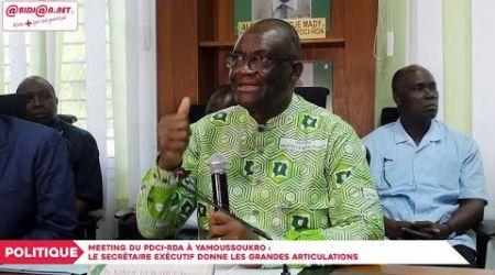 Meeting du PDCI RDA à Yakro : Le secrétaire exécutif en chef donne les grandes articulations